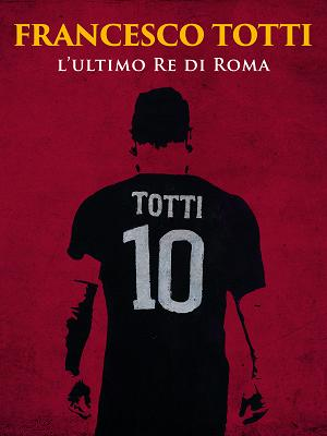 Francesco Totti, l'ultimo Re di Roma - RaiPlay