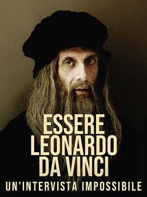 Essere Leonardo Da Vinci - Un'intervista impossibile - RaiPlay