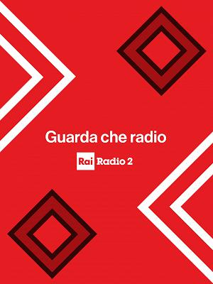 Rai Radio2 - Guarda che Radio! - RaiPlay